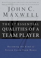 The 17 Essential Qualities of a Team Player: Becoming the Kind of Person Every Team Wants Hardback