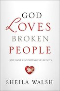 God Loves Broken People: How Our Loving Father Makes Us Whole