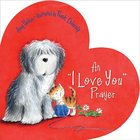 "An ""I Love You"" Prayer Board Book"
