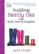 Faithful Families: Building Family Ties With Faith, Love, and Laughter Hardback