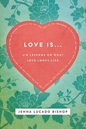 Love Is...: 6 Lessons on What Love Looks Like Paperback