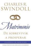 Matrimonio: De Sobrevivir a Prosperar (Workbook- Marriage: From Surviving To Thriving)