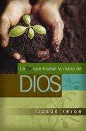 La Fe Que Mueve La Mano De Dios (Faith That Moves God's Hand) Paperback
