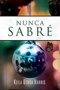 Nanca Sabre (I Will Never Know) Paperback