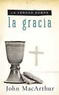 La Verdad Sobre La Gracia (The Truth About Grace) Paperback