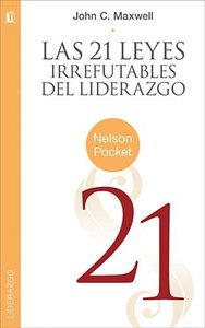 Las 21 Leyes Irrefutables Del Liderazgo (21 Irrefutable Laws Of Leadership, The)