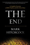 The End: A Complete Overview of Bible Prophecy and the End of Days Hardback
