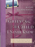 Grieving the Child I Never Knew Hardback