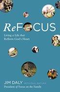 Refocus: Living a Life That Reflects God's Heart Hardback