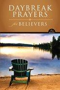 Daybreak: Prayers For Believers (Daybreak Books Series) Hardback