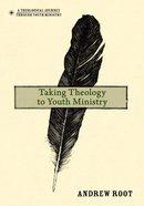 Taking Theology to Youth Ministry Hardback