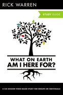What on Earth Am I Here For? (Study Guide) (The Purpose Driven Life Series)