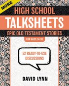 More Highschool Talksheets: Epic Old Testament Stories Paperback