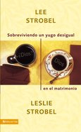 Sobreviviendo Un Yugo Desigual En El Matrimonio (Surviving A Spiritual Mismatch In Marriage) Paperback