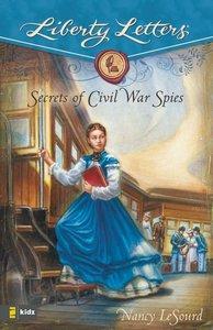 Secrets of Civil War Spies (Liberty Letters Series)