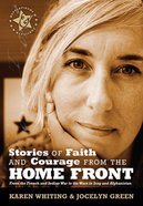 Stories of Faith & Courage From the Home Front (Battlefields & Blessings Series)