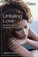 Sisters: Unfailing Love (Leader's Guide) (Sisters Bible Study For Women Series) Paperback