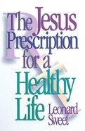 The Jesus Prescription For a Healthy Life Paperback