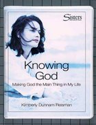 Sisters: Knowing God (Bible Study For Women Kit) (Sisters Bible Study For Women Series) Pack