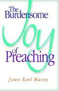 The Burdensome Joy of Preaching Paperback