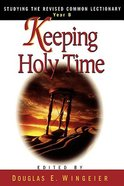 Studying the Rcl Year B: Keeping Holy Time