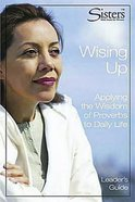 Sisters: Wising Up (Leader's Guide) (Sisters Bible Study For Women Series) Paperback