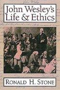 John Wesley's Life & Ethics Paperback