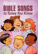 More Bible Songs to Tunes You Know Spiral