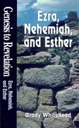 Ezra, Nehemiah, Esther : A Comprehensive Verse-By-Verse Exploration of the Bible (Student Book) (Genesis To Revelation Series)