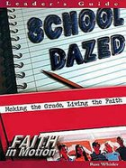 School Dazed (Leader Guide) (Faith In Motion Series) Paperback
