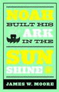 Noah Built His Ark on a Sunny Day Paperback