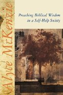 Preaching Biblical Wisdom in a Self-Help Society Paperback