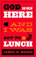 God Was Here & I Was Out to Lunch Paperback