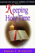 Studying the Rcl Year a: Keeping Holy Time