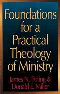 Foundations For a Practical Theology of Ministry Paperback