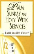 Palm Sunday and Holy Week Services (Just In Time Series) Paperback