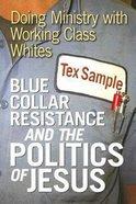 Blue Collar Resistance & the Politics of Jesus Paperback