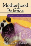 Motherhood in the Balance Paperback