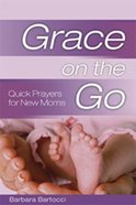 Quick Prayers For New Moms (Grace On The Go Series)