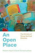 An Open Place: The Ministry of Group Spiritual Direction Paperback