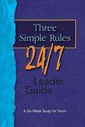 Three Simple Rules 24/7 (Leaders Guide)