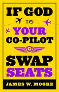 If God is Your Co Pilot, Swap Seats! Paperback