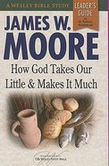 How God Takes Our Little and Makes It Much (Leader's Guide) Paperback