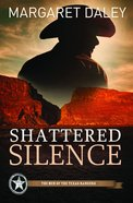 Shattered Silence (#02 in The Men Of The Texas Rangers Series) Paperback