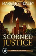 Scorned Justice (#03 in The Men Of The Texas Rangers Series) Paperback
