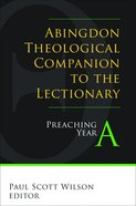 Abingdon Theological Companion to the Lectionary (Preaching Year A) Paperback