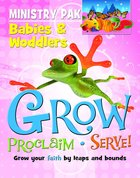 Grow, Proclaim, Serve! Babies & Woodlers Ministry Pack Hardback