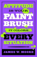 Attitude is Your Paintbrush It Colours Every Situation Paperback