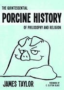 The Quintessential Porcine History of Philosophy and Religion Paperback