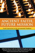 Ancient Faith, Future Mission: Fresh Expressions in the Sacramental Tradition Paperback
